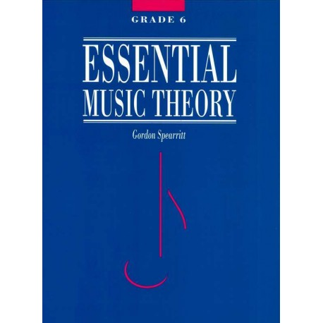 ESSENTIAL MUSIC THEORY GRADE 6 - GORDON SPEARRITT