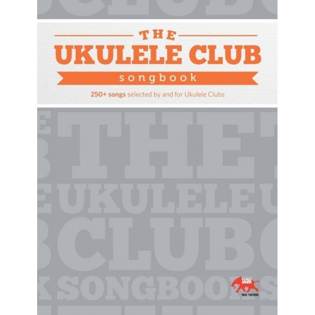 The Ukulele Club Songbook - 250+ Songs selected by and for Ukulele Clubs